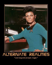 Alternate Realities --- 'Live long and prosper, Sugar.'