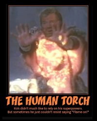 The Human Torch --- Kirk didn't much like to rely on his superpowers. But sometimes he just couldn't resist saying 'Flame on!'