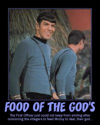 Food of the God's --- The First Officer just could not keep from smiling after convincing the villagers to feed McCoy to Vaal, their god...